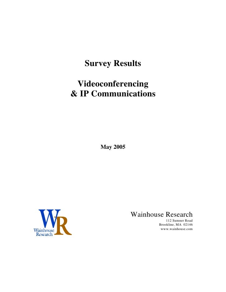Survey Results   Videoconferencing & IP Communications           May 2005                      Wainhouse Research         ...