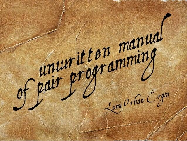 unwritten manual of pair programming Lemi Orhan Ergin