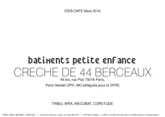 ICEB CAFE Mars 2014  batiments petite enfance  CRECHE DE 44 BERCEAUX  46 bis, rue Piat 75018 Paris,  Paris Habitat OPH, MO...