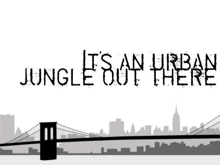 Its an urban      'jungle out there