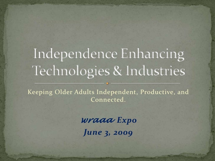 Keeping Older Adults Independent, Productive, and                    Connected.                  wraaa Expo               ...