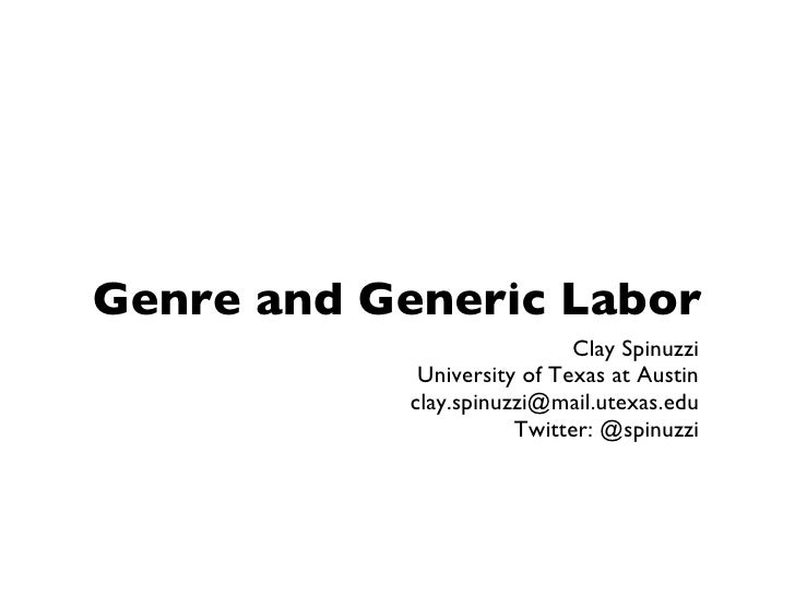 Genre and Generic Labor Clay Spinuzzi University of Texas at Austin [email_address] Twitter: @spinuzzi