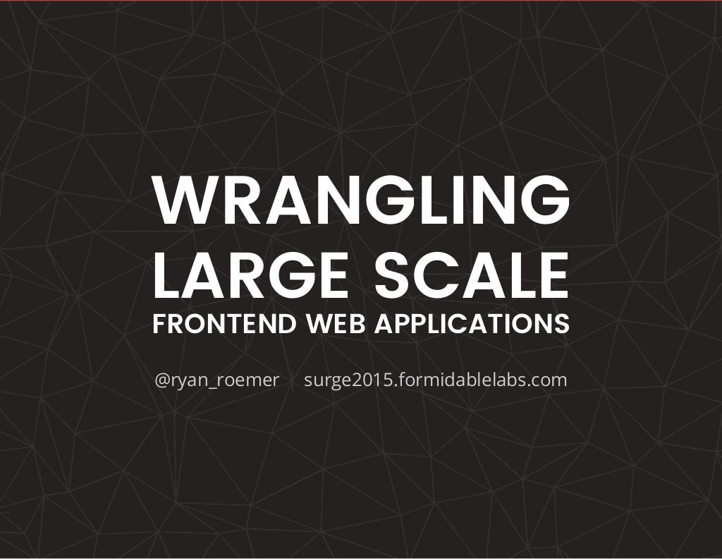 Wrangling Large Scale Frontend Web Applications