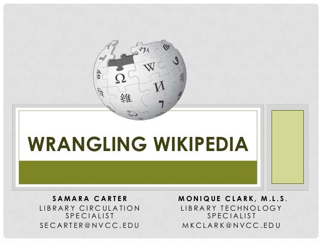 WRANGLING WIKIPEDIA    SAMARA CARTER      MONIQUE CLARK, M.L.S. LIBRARY CIRCULATION   LIBRARY TECHNOLOGY      SPECIALIST  ...