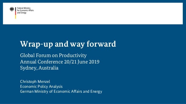 Wrap-up and way forward Global Forum on Productivity Annual Conference 20/21 June 2019 Sydney, Australia Christoph Menzel ...