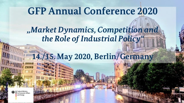 """GFP Annual Conference 2020 """"Market Dynamics, Competition and the Role of Industrial Policy"""" 14./15. May 2020, Berlin/Germa..."""