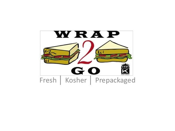 Wrap2Go title Page<br />Fresh │ Kosher │ Prepackaged<br />