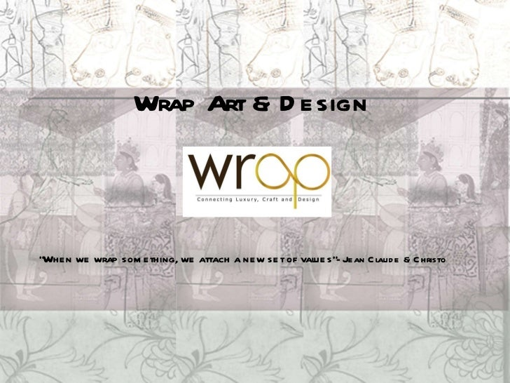 "Wrap Art & Design  "" When we wrap something, we attach a new set of values"" - Jean Claude & Christo"