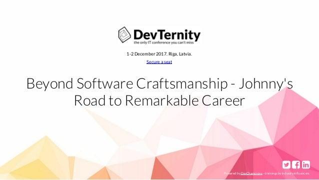 1-2December2017.Riga,Latvia. Secureaseat BeyondSoftwareCraftsmanship-Johnny's RoadtoRemarkableCareer   ...