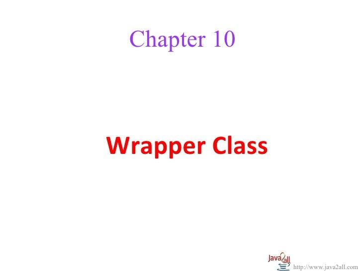 Chapter 10Wrapper Class                http://www.java2all.com