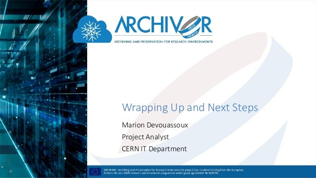 Wrapping Up and Next Steps Marion Devouassoux Project Analyst CERN IT Department