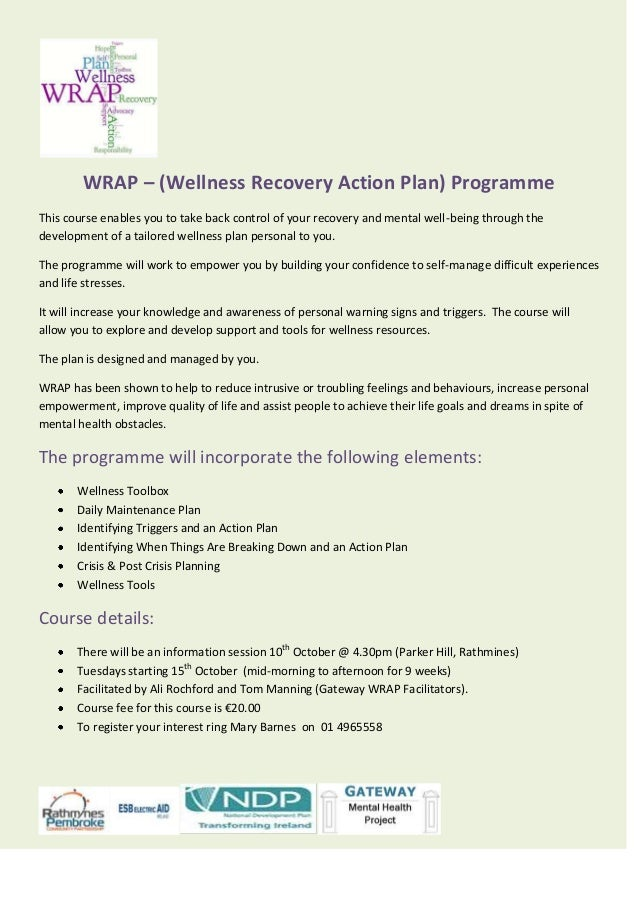 WRAP – (Wellness Recovery Action Plan) Programme This course enables you to take back control of your recovery and mental ...