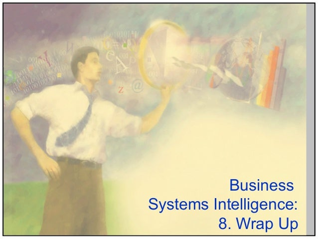 Business Systems Intelligence: 8. Wrap Up