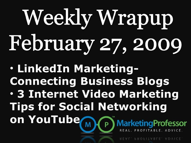 <ul><li>LinkedIn Marketing-Connecting Business Blogs  </li></ul><ul><li>3 Internet Video Marketing Tips for Social Network...