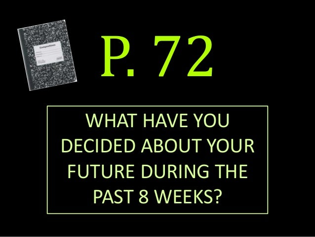 P. 72WHAT HAVE YOUDECIDED ABOUT YOURFUTURE DURING THEPAST 8 WEEKS?
