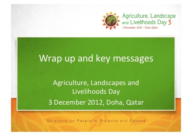 Wrap	  up	  and	  key	  messages	        Agriculture,	  Landscapes	  and	              Livelihoods	  Day	     3	  December...