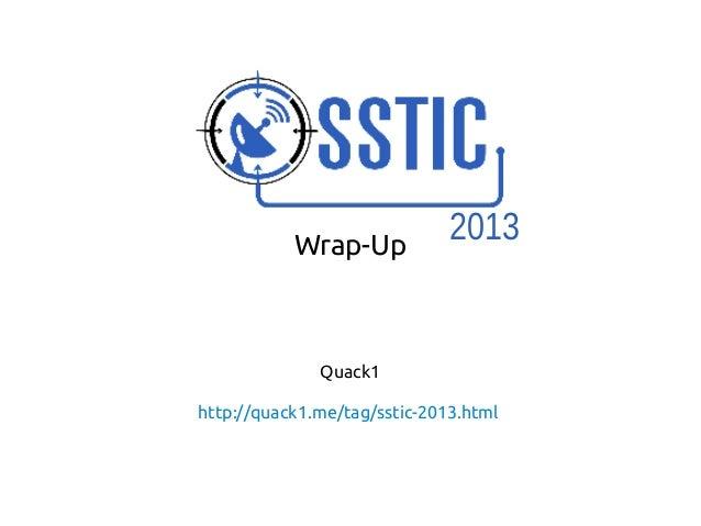 Wrap-Up Quack1 http://quack1.me/tag/sstic-2013.html 2013