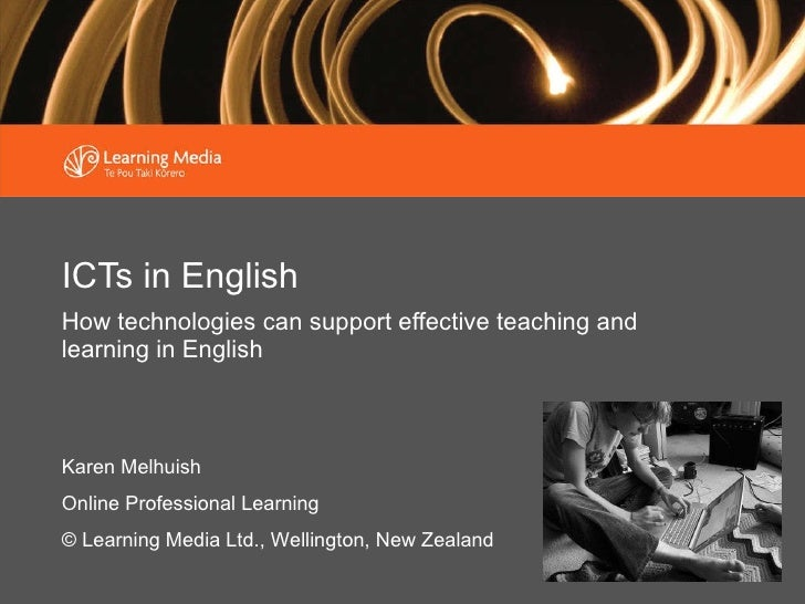ICTs in English How technologies can support effective teaching and learning in English Karen Melhuish Online Professional...