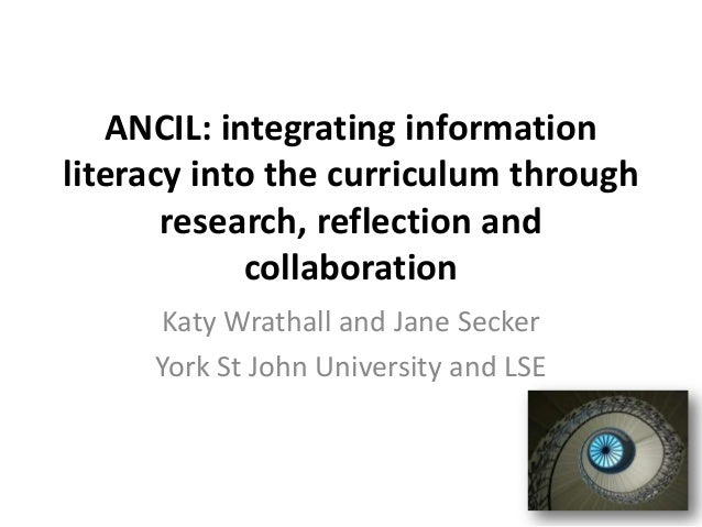 ANCIL: integrating informationliteracy into the curriculum through       research, reflection and            collaboration...