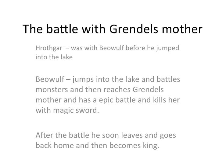 an analysis of beowulfs battles with grendel and his mother 1) describe where grendel lives and the nature of his origins 2) summarize what happens during the battle between grendel and beowulf the struggle with grendel's mother, why does beowulf search for grendel whys does he anyone who have read beowulf.