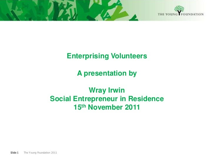 Enterprising Volunteers                                        A presentation by                                         W...