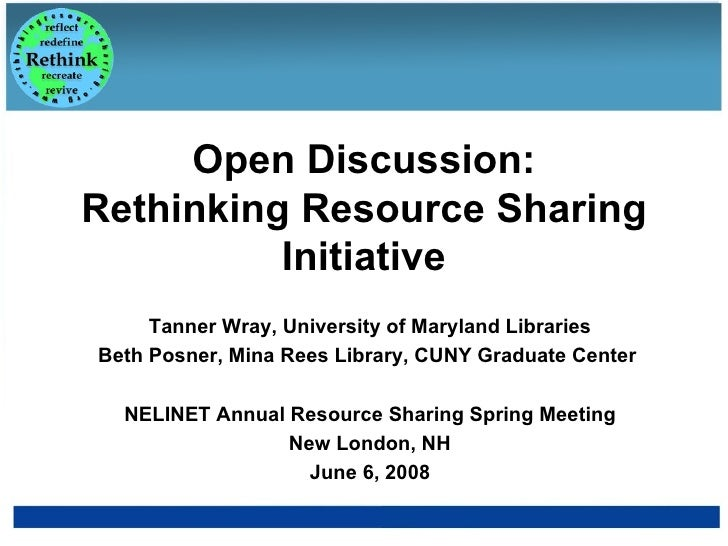 Open Discussion: Rethinking Resource Sharing Initiative Tanner Wray, University of Maryland Libraries Beth Posner, Mina Re...