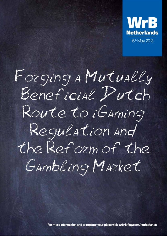 Forging a MutuallyBeneficial DutchRoute to iGamingRegulation andthe Reform of theGambling Market16thMay 2013WrBNetherlands...