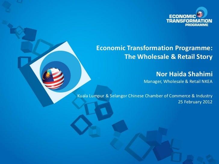 Economic Transformation Programme:                The Wholesale & Retail Story                                    Nor Haid...
