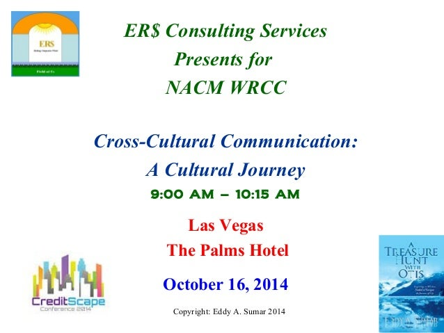 ER$ Consulting Services  Presents for  NACM WRCC  Cross-Cultural Communication:  A Cultural Journey  9:00 AM – 10:15 AM  L...