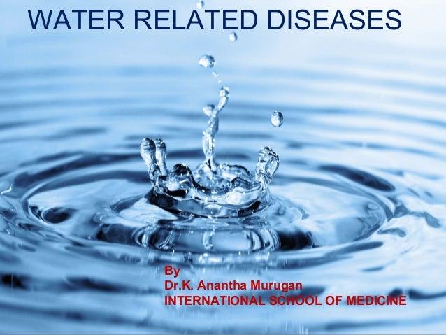 WATER RELATED DISEASES By Dr.K. Anantha Murugan INTERNATIONAL SCHOOL OF MEDICINE