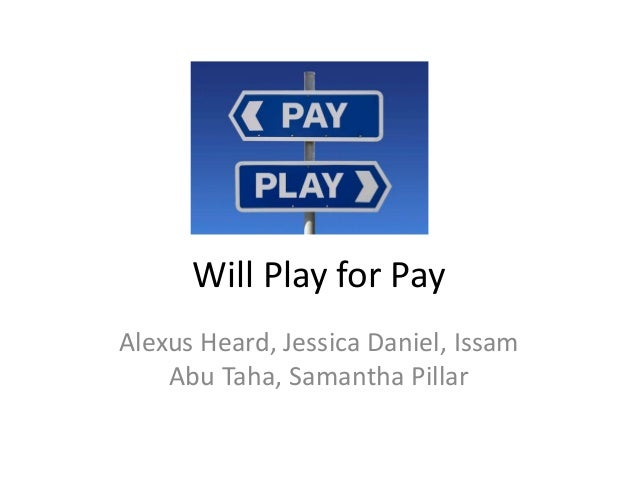 Will Play for Pay Alexus Heard, Jessica Daniel, Issam Abu Taha, Samantha Pillar