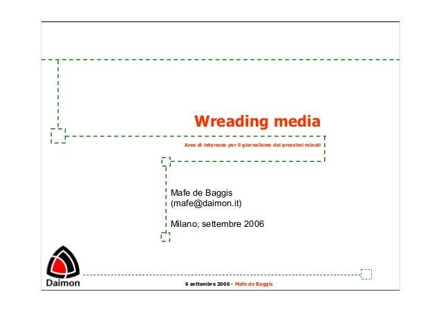 6 settembre 2006 - Mafe de BaggisWreading mediaAree di interesse per il giornalismo dei prossimi minutiMafe de Baggis(mafe...