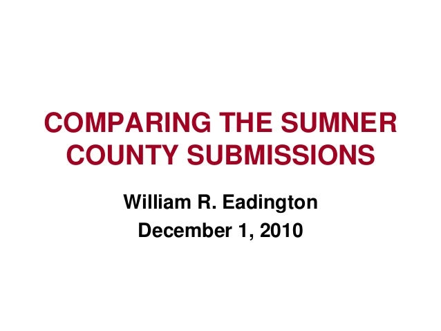 COMPARING THE SUMNER COUNTY SUBMISSIONS William R. Eadington December 1, 2010
