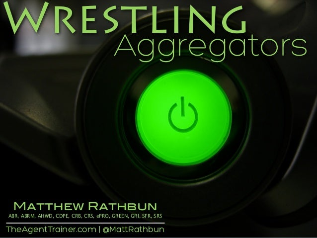 TheAgentTrainer.com | @MattRathbun Wrestling Aggregators Matthew Rathbun ABR, ABRM, AHWD, CDPE, CRB, CRS, ePRO, GREEN, GRI...