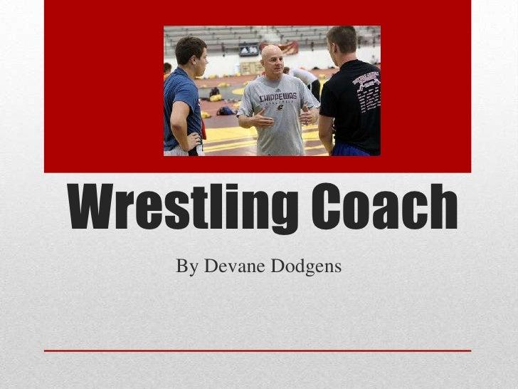 Wrestling Coach <br />By Devane Dodgens <br />