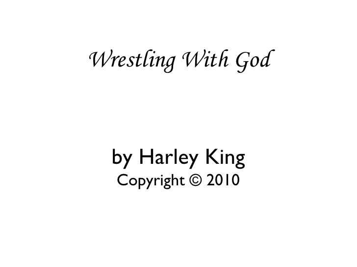 Wrestling With God by Harley King Copyright © 2010
