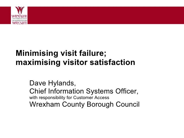 Minimising visit failure;  maximising visitor satisfaction Dave Hylands,  Chief Information Systems Officer,  with respons...