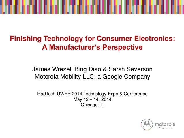 Finishing Technology for Consumer Electronics: A Manufacturer's Perspective James Wrezel, Bing Diao & Sarah Severson Motor...