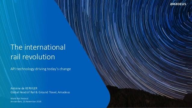 The international rail revolution API technology driving today's change Antoine de KERVILER Global Head of Rail & Ground T...
