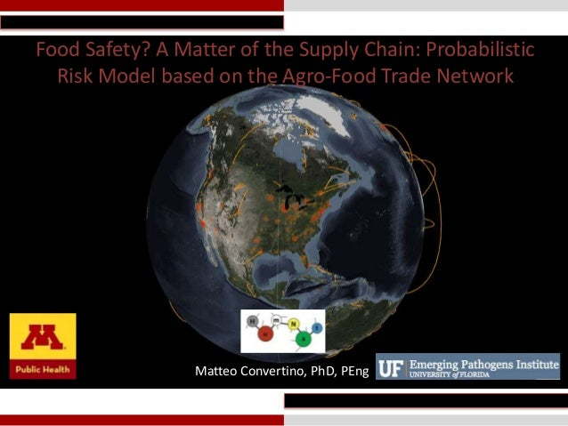 Food Safety? A Matter of the Supply Chain: Probabilistic Risk Model based on the Agro-Food Trade Network  Matteo Convertin...