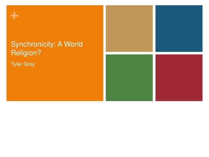 +Synchronicity: A WorldReligion?Tyler Grey