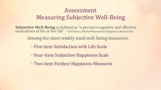 """Assessment Measuring Subjective Well-Being Subjective Well-Being is defined as """"a person's cognitive and affective evaluat..."""