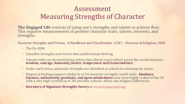 Assessment Measuring Strengths of Character The Engaged Life consists of using one's strengths and talents to achieve flow...