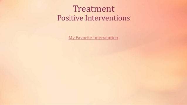 Treatment Positive Interventions My Favorite Intervention