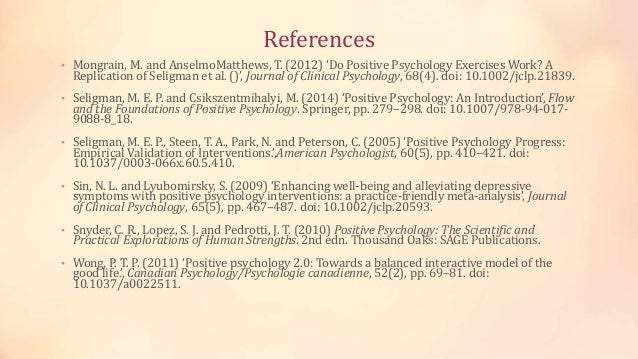 References • Mongrain, M. and AnselmoMatthews, T. (2012) 'Do Positive Psychology Exercises Work? A Replication of Seligman...