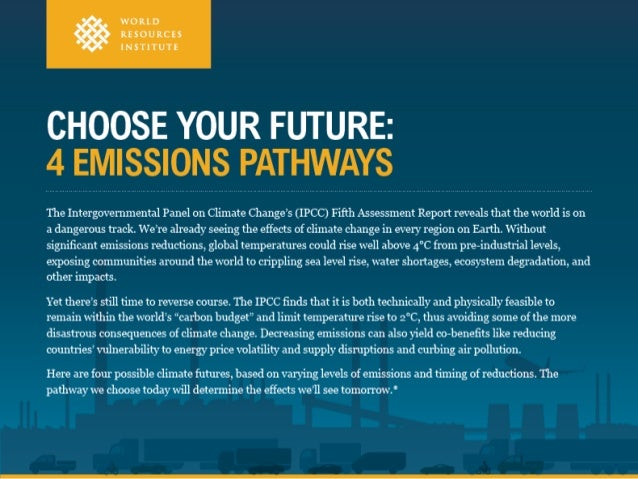 WWW.WRI.ORG/IPCC-INFOGRAPHICS DOWNLOAD OR EMBED INFOGRAPHIC www.wri.org/blog/2014/08/choose-your- future-4-possible-emissi...