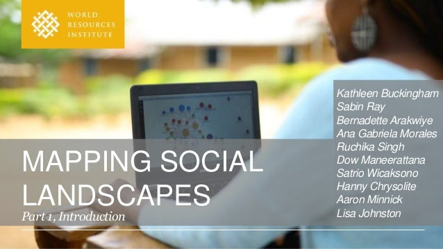 MAPPING SOCIAL LANDSCAPES Part 1, Introduction Kathleen Buckingham Sabin Ray Bernadette Arakwiye Ana Gabriela Morales Ruch...
