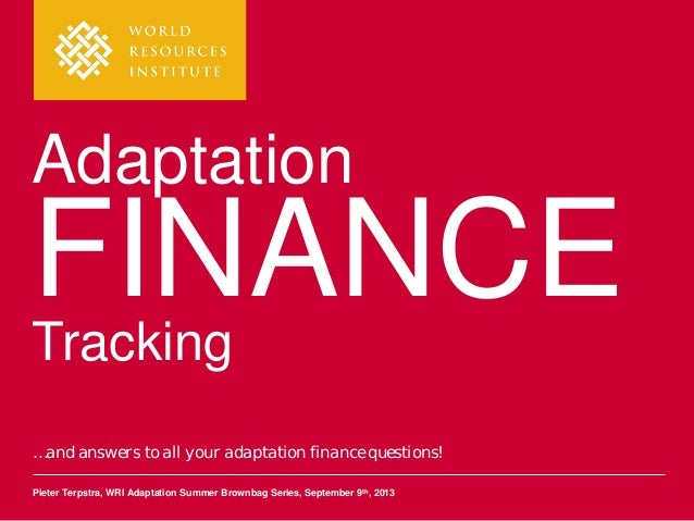 Adaptation  FINANCE Tracking  …and answers to all your adaptation finance questions! Pieter Terpstra, WRI Adaptation Summe...