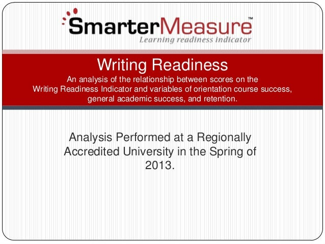 Analysis Performed at a RegionallyAccredited University in the Spring of2013.Writing ReadinessAn analysis of the relations...