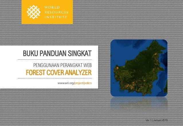 BUKU PANDUAN SINGKAT  PENGGUNAAN PERANGKAT WEBFOREST COVER ANALYZER            www.wri.org/project/potico                 ...